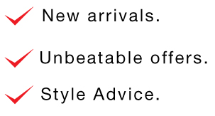 New Arrivals, Unbeatable Offers, Style Advice.